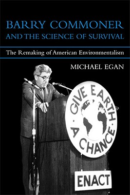 Barry Commoner and the Science of Survival By Egan, Michael