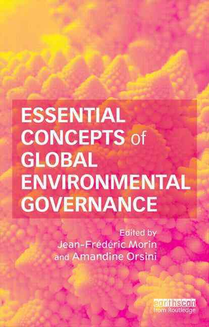 Essential Concepts of Global Environmental Governance By Morin, Jean-frederic (EDT)/ Orsini, Amandine (EDT)