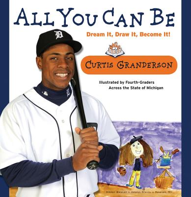 All You Can Be By Granderson, Curtis/ Fourth-Graders Across the State of Michigan (ILT)